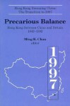 Precarious Balance: Hong Kong Between China and Britain, 1842-1992 - Ming K. Chan, John D. Young, Gerard A. Postiglione