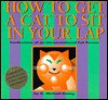How to Get a Cat to Sit in Your Lap: Confessions of an Unconventional Cat Person - D. Michael Denny, Carol Morgan, N. Denny, Hugh Whyte