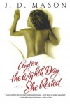 And on the Eighth Day She Rested: A Novel - J.D. Mason