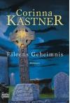 Eileens Geheimnis: Roman - Corinna Kastner