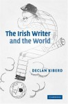 The Irish Writer and the World - Declan Kiberd