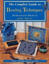 The Complete Guide to Beading Techniques: 30 Decorative Projects - Jane Davis
