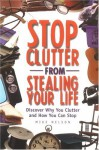 Stop Clutter from Stealing Your Life: Discover Why You Clutter and How You Can Stop - Mike Nelson