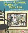 Scoop on Clothes, Homes, and Daily Life in Colonial America (Fact Finders: Life in the American Colonies) - Elizabeth Raum