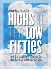 Highs in the Low Fifties: How I Stumbled through the Joys of Single Living - Marion Winik