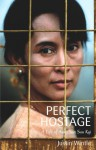 The Perfect Hostage: A Life of Aung San Suu Kyi - Justin Wintle