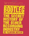Bootleg: The Secret History of the Other Recording Industry - Clinton Heylin