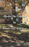 Murder Thy Neighbor - William Terry Rutherford