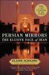 Persian Mirrors: The Elusive Face of Iran - Elaine Sciolino