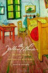 The Yellow House: Van Gogh, Gauguin, and Nine Turbulent Weeks in Arles - Martin Gayford