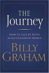 The Journey : Living by Faith in an Uncertain World - Billy Graham