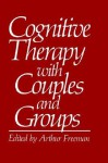 Cognitive Therapy with Couples and Groups - Arthur Freeman