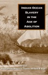 Indian Ocean Slavery in the Age of Abolition - Robert W. Harms, Bernard K. Freamon, David W. Blight