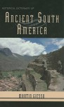 Historical Dictionary of Ancient South America - Martin Giesso, Jon Woronoff