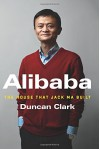 Alibaba: The House That Jack Ma Built - Duncan Clark