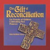 The Gift of Reconciliation: For Parents of Children Celebrating First Penance - Mary Kathleen Glavich