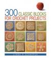 300 Classic Blocks for Crochet Projects - Linda P. Schapper