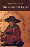 The Medieval Leper and His Northern Heirs - Peter Richards