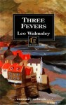 Three Fevers - Leo Walmsley