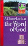 A Closer Look at the Word of God (Classic Christianity Study Series) - Bob George