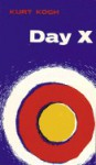 Day X: The World Situation in the Light of the Second Coming of Christ - Kurt E. Koch