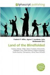 Land of the Blindfolded - Frederic P. Miller, Agnes F. Vandome, John McBrewster