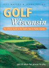 Golf Wisconsin: The Official Guide to the State's Top 25 Public Courses . . . Plus 50 More Fun Places to Play - Jeff Mayers, Jerry Poling