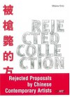 Rejected Collection: Rejected Proposals by Chinese Contemporary Artists - Biljana Ciric