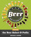 Beer: What to Drink Next: Featuring the Beer Select-O-Pedia - Michael Larson