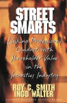 Street Smarts: Linking Professional Conduct With Shareholder Value in the Securities Industry - Roy C. Smith, Ingo Walter