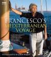 Francesco's Mediterranean Voyage: A Cultural Journey Through the Mediterranean from Venice to Istanbul - Francesco Da Mosto, John Parker