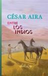 Entre los indios - César Aira