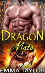 DRAGON ROMANCE: Dragon's Mate (New Adult BBW Action Paranormal Shifter Soulmate Romance) (Fantasy Firefighter Adventure Comedy Shape Shifter Short Stories) - Emma Taylor