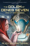 The Golem Of Deneb Seven : And Other Stories - Alex Shvartsman