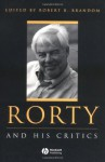 Rorty and His Critics - Robert B. Brandom