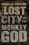 The Lost City of the Monkey God: A True Story - Bill Mumy, Douglas Preston