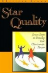 Star Quality: Seven Steps to Develop Your Charismatic Power - Christen Brown