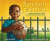 The Soccer Fence: A story of friendship, hope, and apartheid in South Africa - Phil Bildner, Jesse Joshua Watson