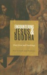 Encountering Jesus & Buddha: Their Lives and Teachings - Ulrich Luz, Axel Michaels, Linda M. Maloney
