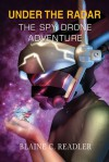 Under the Radar: The Spy Drone Adventure - Blaine C. Readler