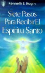 Siete Pasos Para Redibir El Espiritu Santo (Seven Vital Steps to Receiving the Holy Spirit) - Kenneth E. Hagin