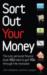 Sort Out Your Money: The Only Personaly Finance Book You Need to Get You Through the Recession - Ken Langdon, John Middleton