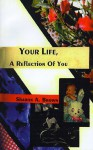 Your Life, a Reflection of You - Sharon A. Brown