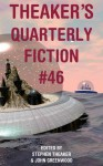 Theaker's Quarterly Fiction #46 - Stephen Theaker, John Greenwood, Douglas J. Ogurek, Gary Budgen, Mitchell Edgeworth, Josie Gowler, Stephen Palmer, Jessy Randall, Charles Wilkinson, Ross Gresham, Jacob Edwards