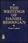 The Writings of Daniel Berrigan - Ross Labrie