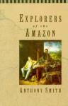 Explorers of the Amazon - Anthony Smith