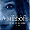 The City of Mirrors: The Passage Trilogy, Book 3 - Justin Cronin, Scott Brick, Orion Publishing Group