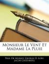 Monsieur Le Vent Et Madame La Pluie - Paul De Musset, Jacob Greenberg, George O. Lory