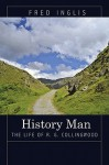 History Man: The Life of R. G. Collingwood - Fred Inglis