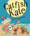Catfish Kate and the Sweet Swamp Band - Sarah Weeks, Elwood H. Smith